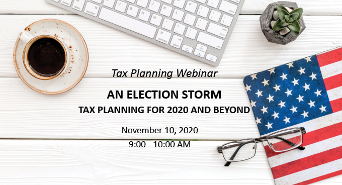 Webinar: An Election Storm - Tax Planning for 2020 and Beyond