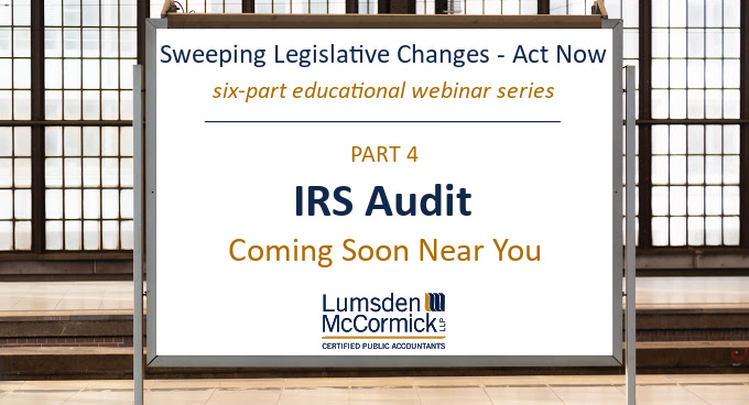 Webinar Series Part IV: IRS Audit - Coming Soon Near You