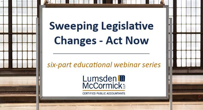 Webinar Series: Sweeping Legislative Changes - Act Now